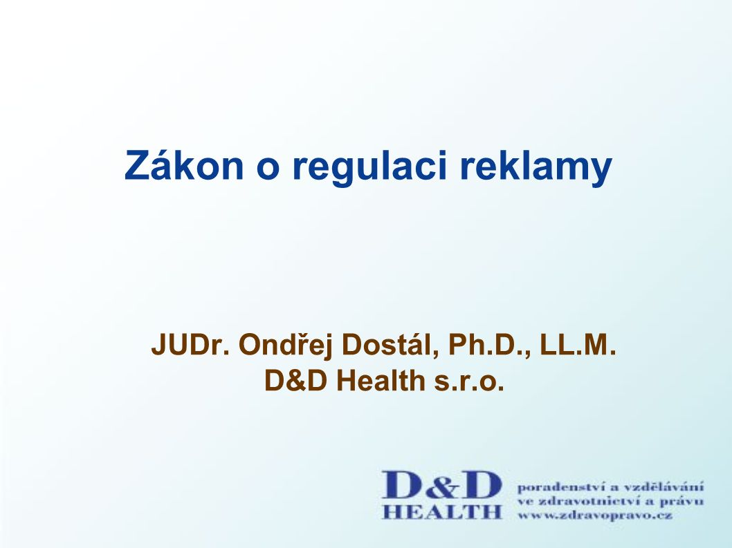 Zákon o regulaci reklamy JUDr. Ondřej Dostál, Ph.D., LL.M. D&D Health s.r.o.