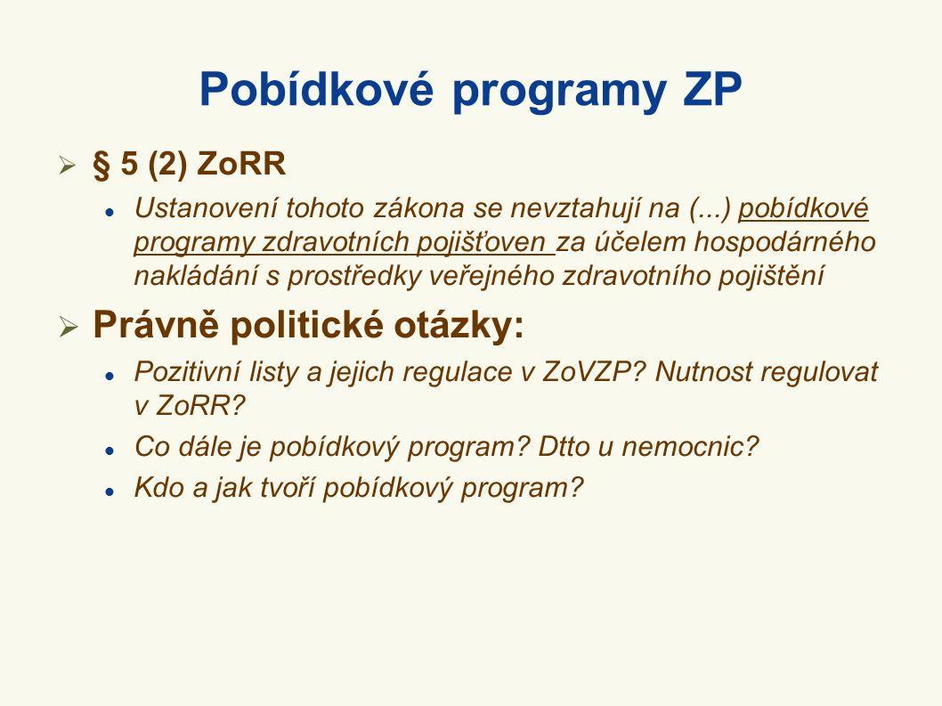 Pobídkové programy ZP  § 5 (2) ZoRR Ustanovení tohoto zákona se nevztahují na (...) pobídkové programy zdravotních pojišťoven za účelem hospodárného nakládání s prostředky veřejného zdravotního pojištění  Právně politické otázky: Pozitivní listy a jejich regulace v ZoVZP.