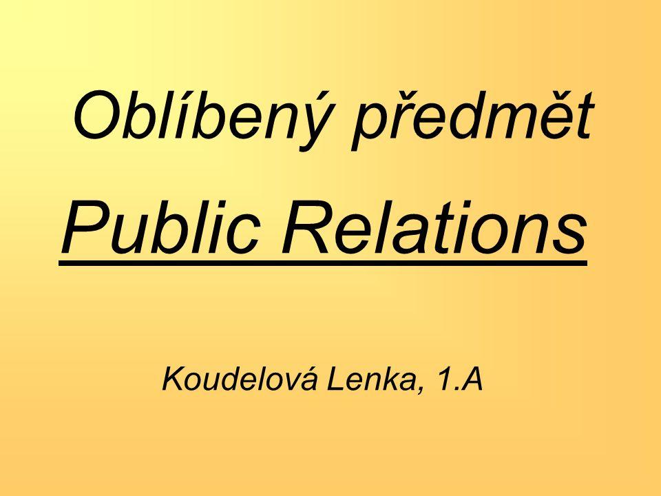 Oblíbený předmět Public Relations Koudelová Lenka, 1.A
