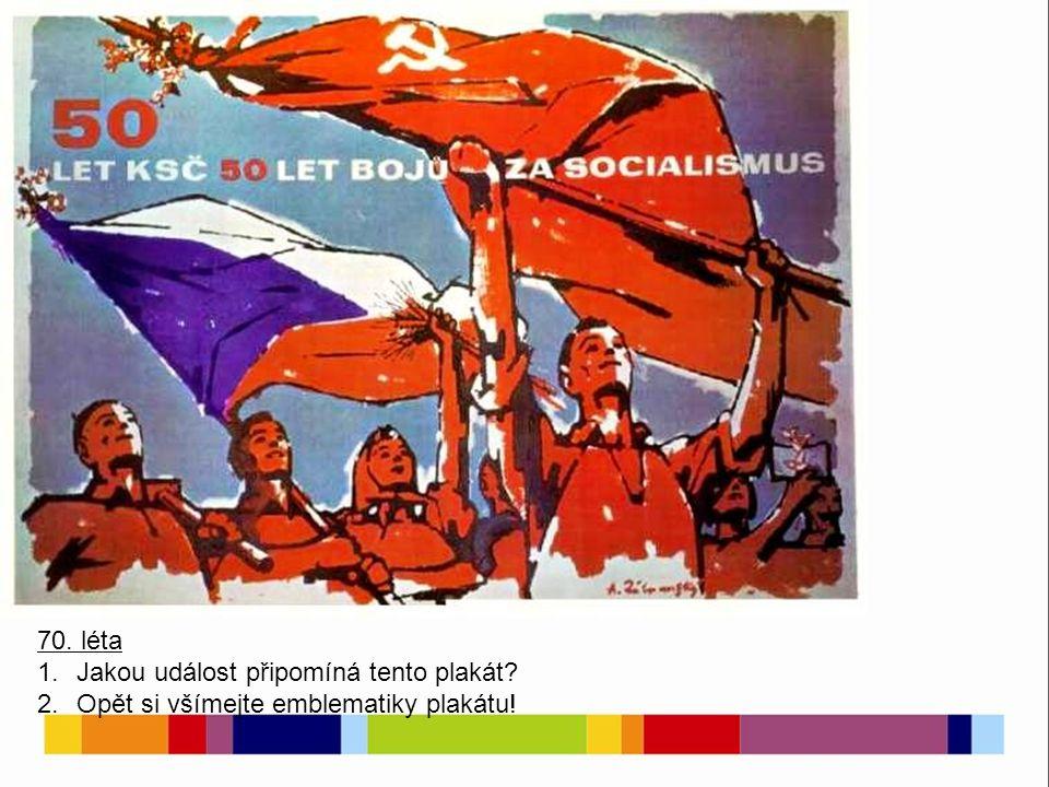 70. léta 1.Jakou událost připomíná tento plakát 2.Opět si všímejte emblematiky plakátu!