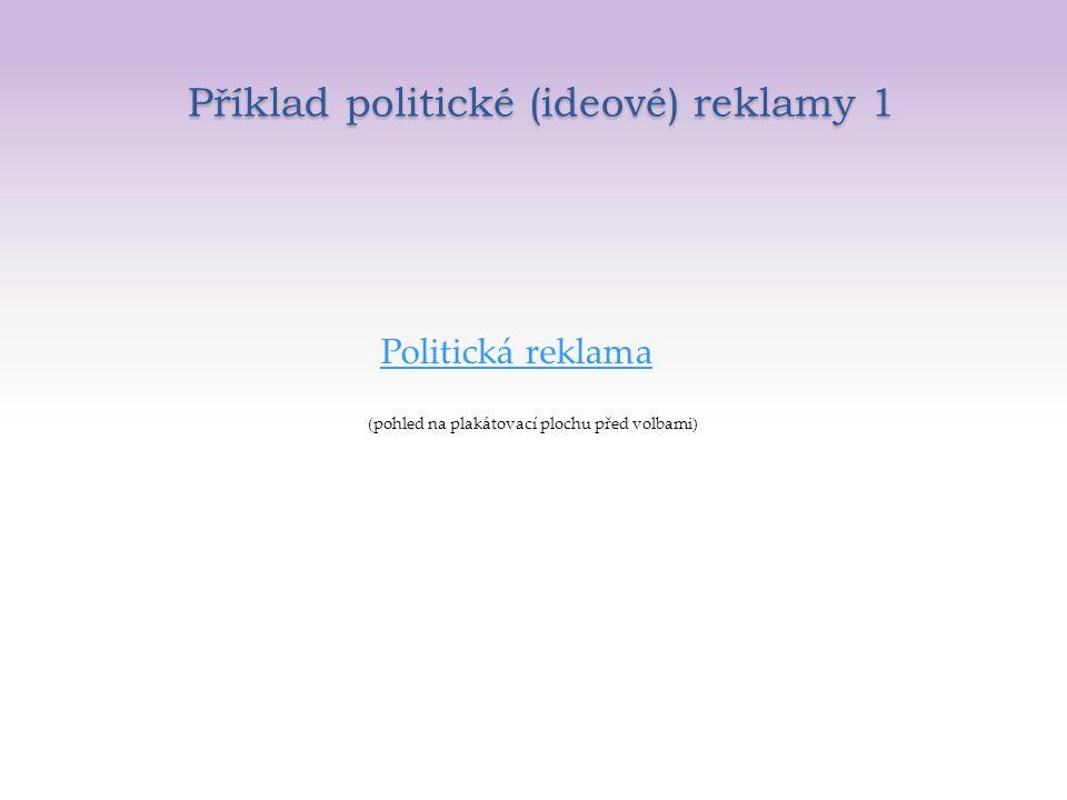 Příklad politické (ideové) reklamy 1 Politická reklama (pohled na plakátovací plochu před volbami)
