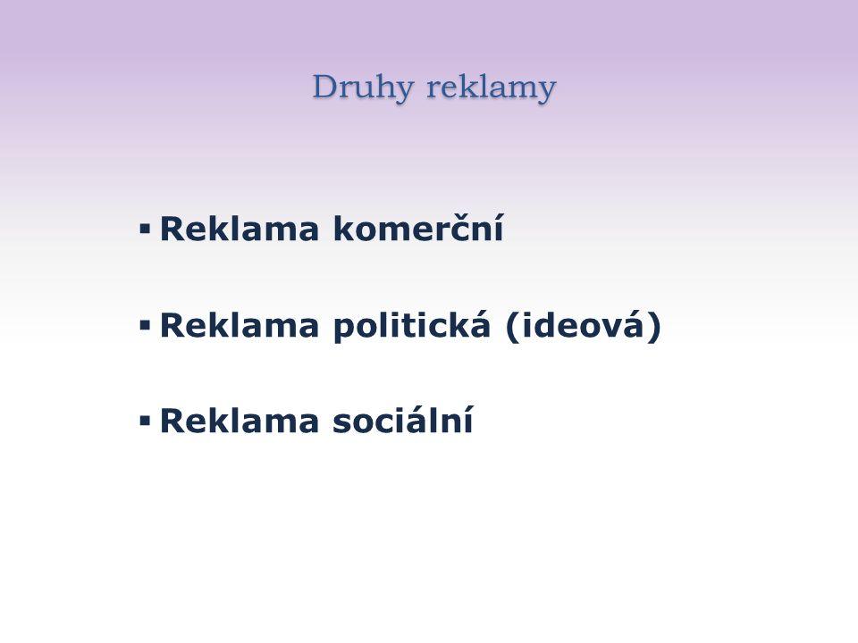Druhy reklamy Druhy reklamy  Reklama komerční  Reklama politická (ideová)  Reklama sociální