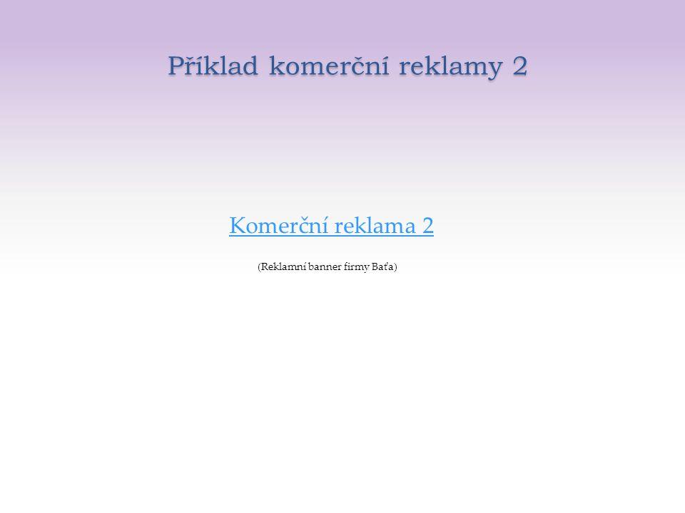 Příklad komerční reklamy 2 Komerční reklama 2 (Reklamní banner firmy Baťa)
