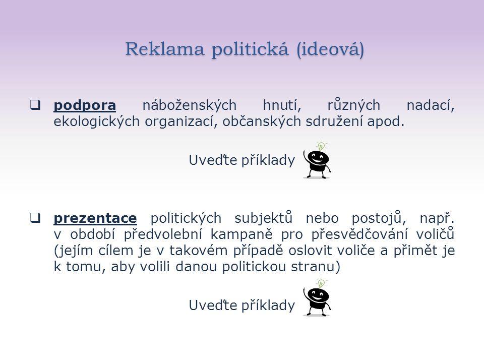 Reklama politická (ideová) Reklama politická (ideová)  podpora náboženských hnutí, různých nadací, ekologických organizací, občanských sdružení apod.