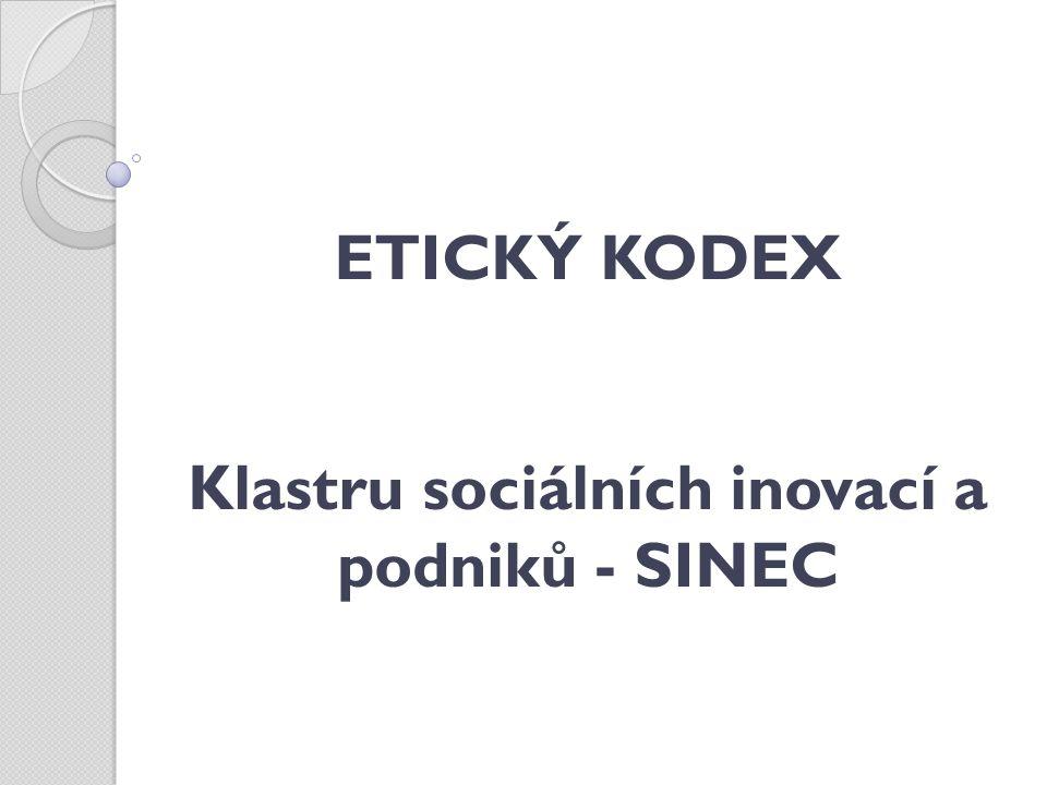 Etický kodex Klastr sociálních inovací a podniků – SINEC šíří myšlenky a podporuje aktivity prospívající společnosti a životnímu prostředí, podporuje místní rozvoj a růst sociální ekonomiky v Moravskoslezském kraji, ale i ostatních částech ČR, s cílem zvyšování zaměstnanosti sociálně znevýhodněných skupin obyvatel.
