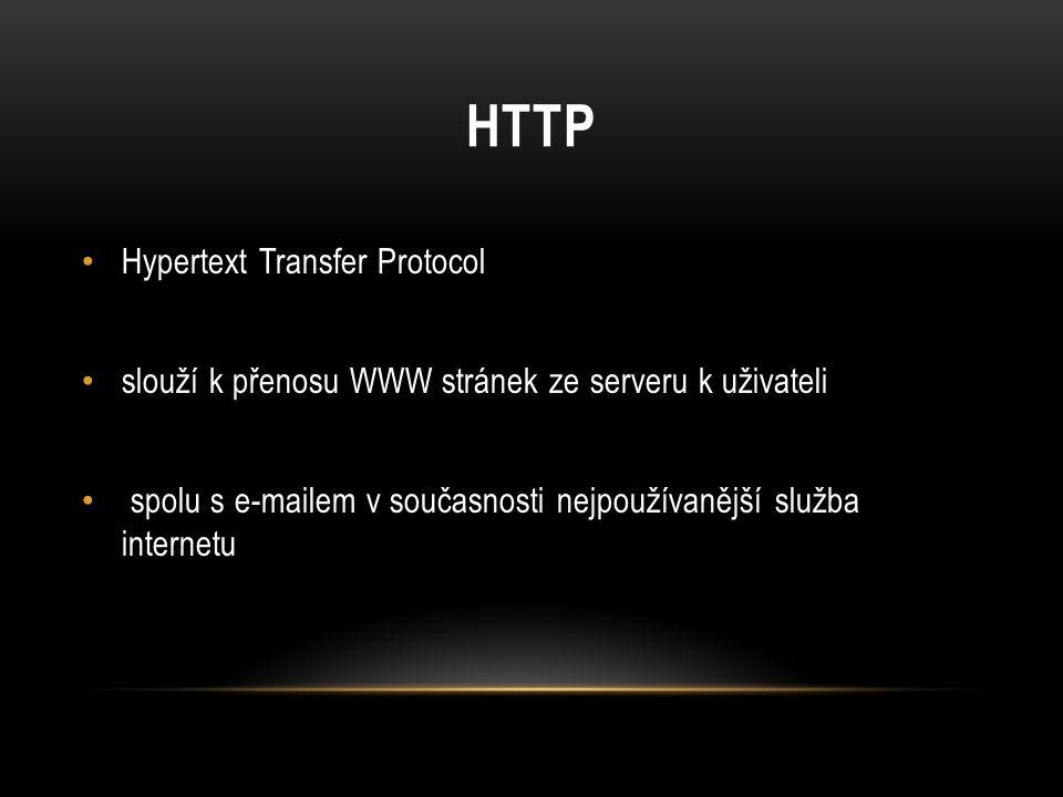 HTTP Hypertext Transfer Protocol slouží k přenosu WWW stránek ze serveru k uživateli spolu s e-mailem v současnosti nejpoužívanější služba internetu