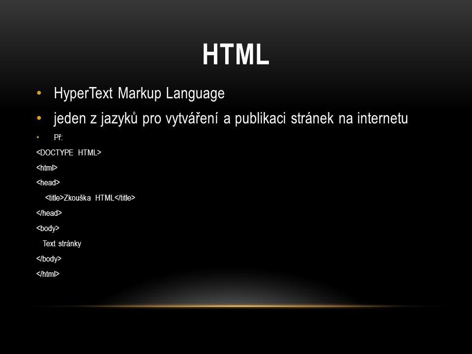 HTML HyperText Markup Language jeden z jazyků pro vytváření a publikaci stránek na internetu Př: Zkouška HTML Text stránky