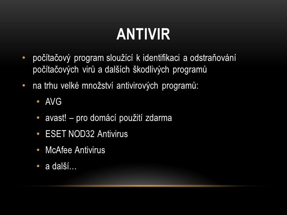 ANTIVIR počítačový program sloužící k identifikaci a odstraňování počítačových virů a dalších škodlivých programů na trhu velké množství antivirových programů: AVG avast.