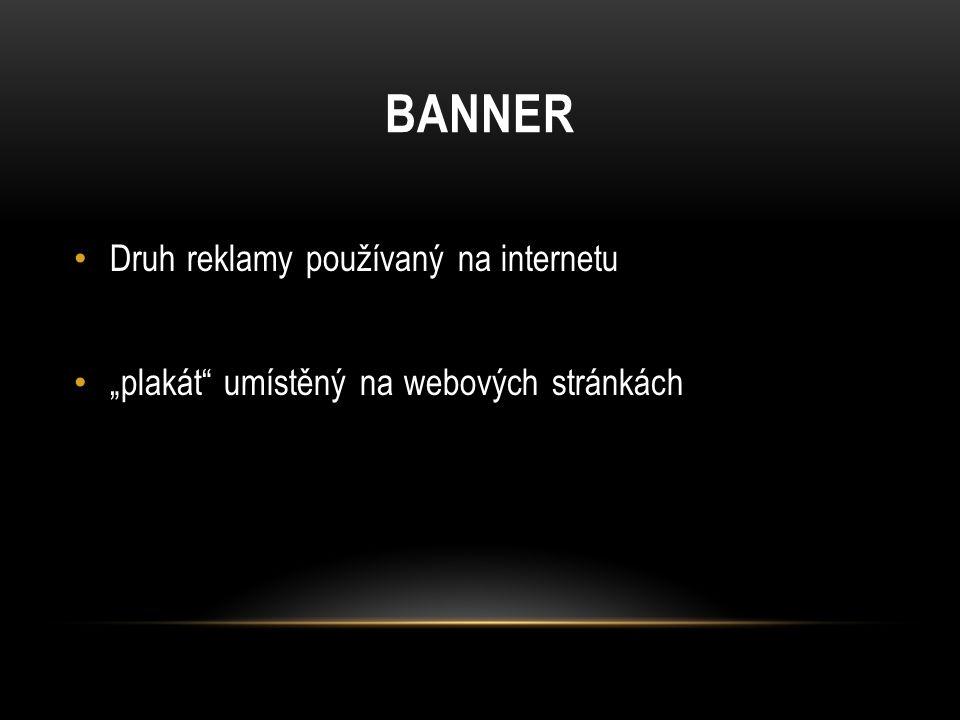 """BANNER Druh reklamy používaný na internetu """"plakát umístěný na webových stránkách"""