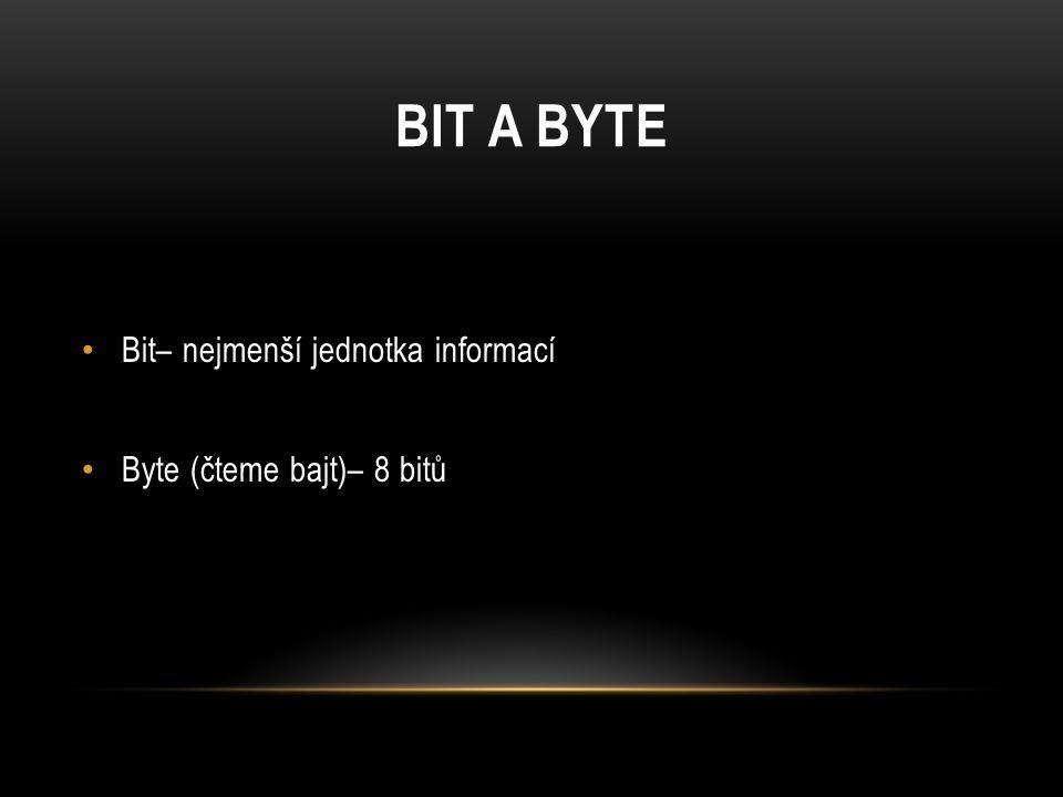 BIT A BYTE Bit– nejmenší jednotka informací Byte (čteme bajt)– 8 bitů
