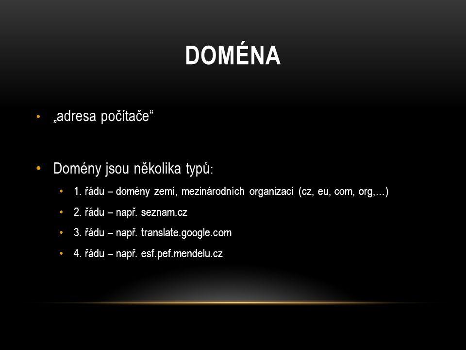 """DOMÉNA """" adresa počítače Domény jsou několika typů : 1."""