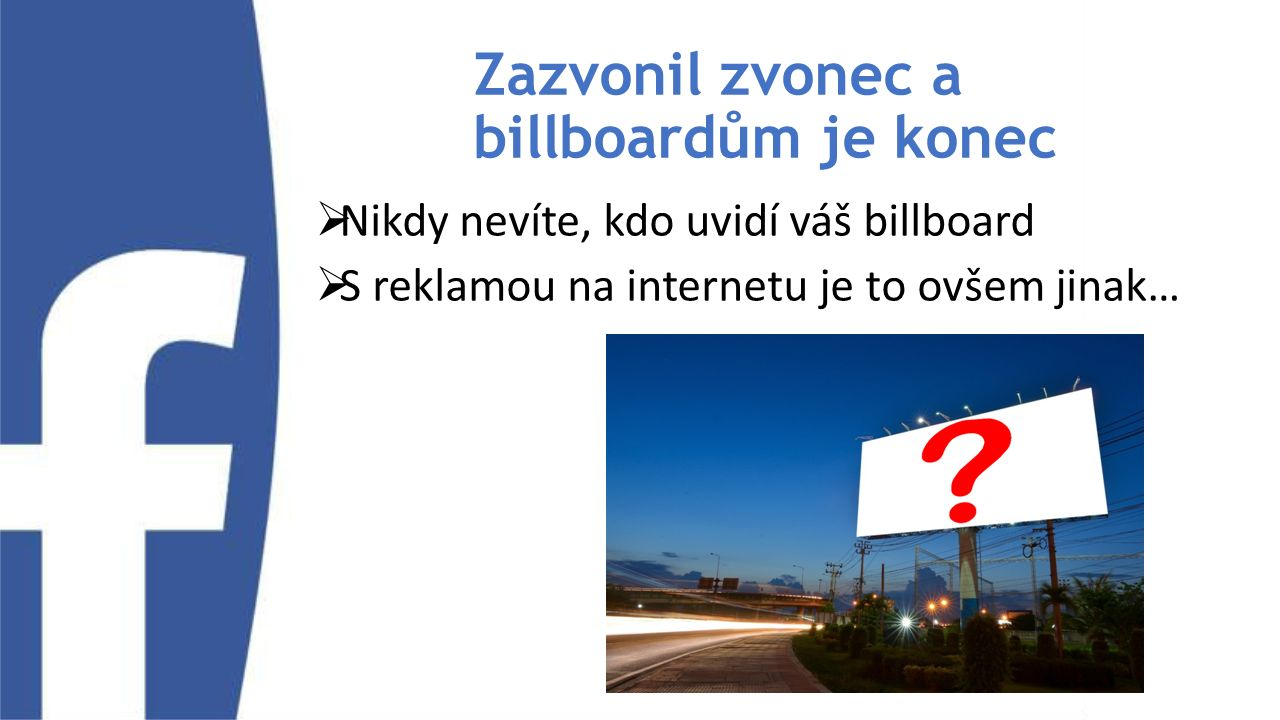 Zazvonil zvonec a billboardům je konec  Nikdy nevíte, kdo uvidí váš billboard  S reklamou na internetu je to ovšem jinak…