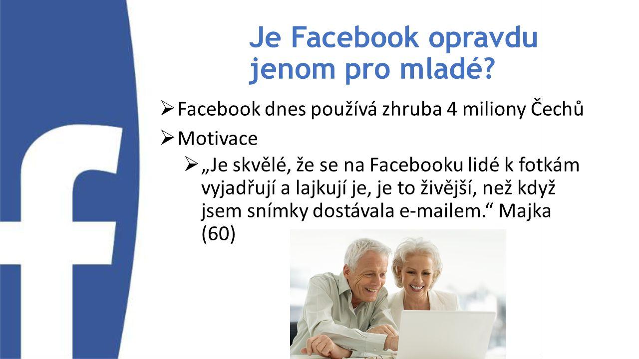 """Je Facebook opravdu jenom pro mladé?  Facebook dnes používá zhruba 4 miliony Čechů  Motivace  """"Je skvělé, že se na Facebooku lidé k fotkám vyjadřuj"""
