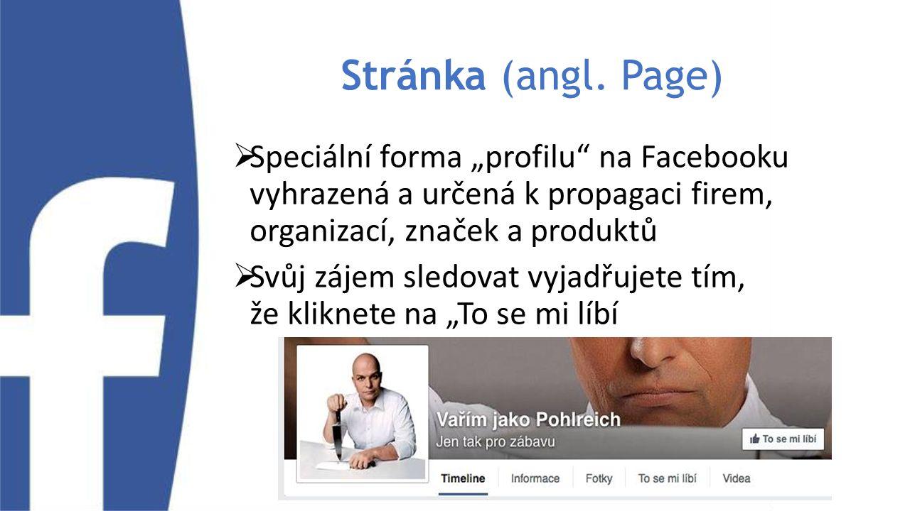 """Stránka (angl. Page)  Speciální forma """"profilu"""" na Facebooku vyhrazená a určená k propagaci firem, organizací, značek a produktů  Svůj zájem sledova"""