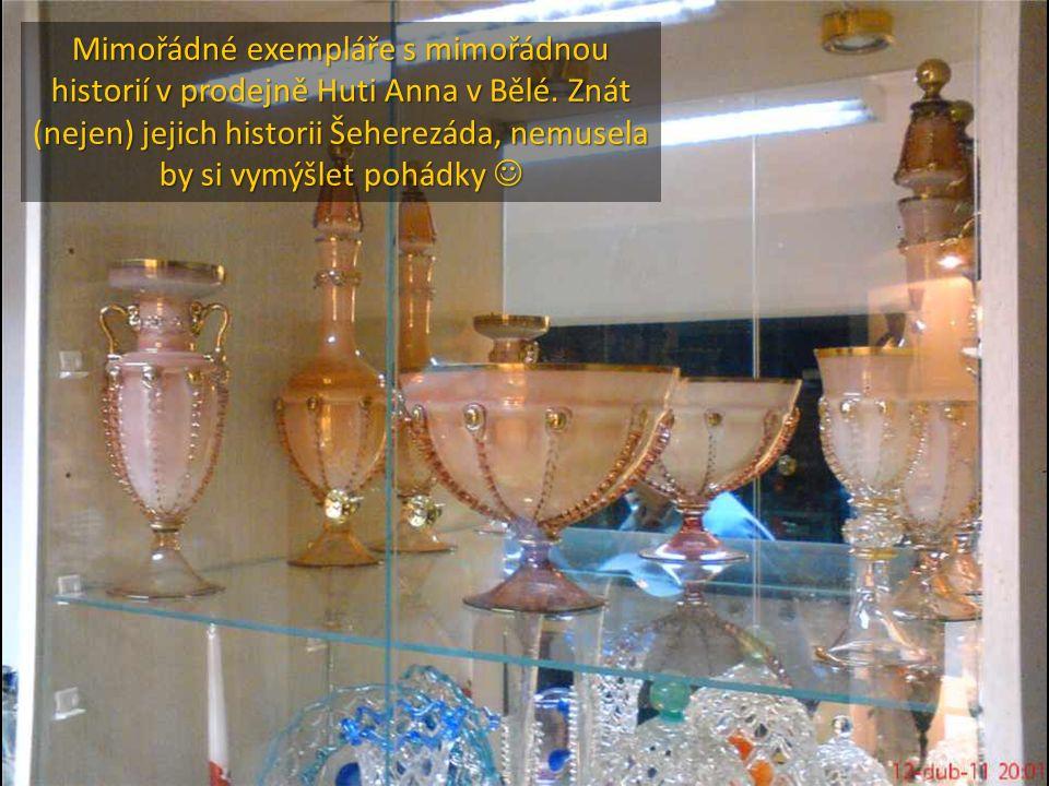 Mimořádné exempláře s mimořádnou historií v prodejně Huti Anna v Bělé. Znát (nejen) jejich historii Šeherezáda, nemusela by si vymýšlet pohádky Mimořá
