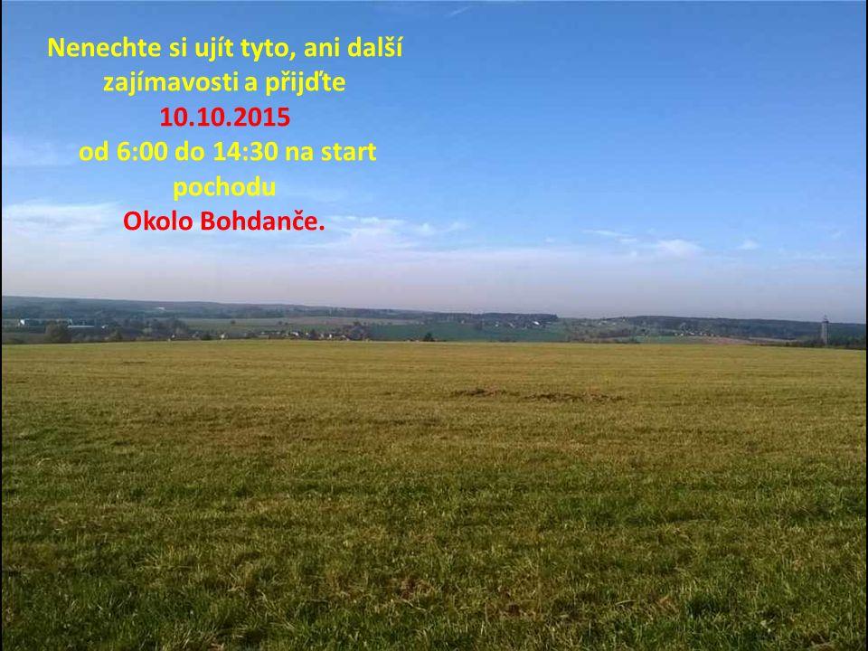 Nenechte si ujít tyto, ani další zajímavosti a přijďte 10.10.2015 od 6:00 do 14:30 na start pochodu Okolo Bohdanče.