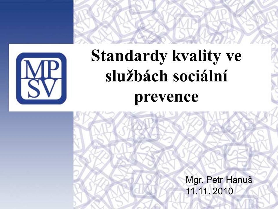 1 Standardy kvality ve službách sociální prevence Mgr. Petr Hanuš 11.11. 2010