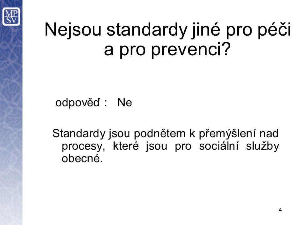 4 Nejsou standardy jiné pro péči a pro prevenci.
