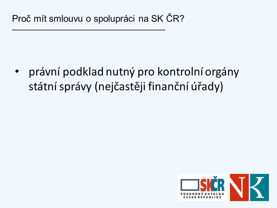 Proč mít smlouvu o spolupráci na SK ČR? ___________________________________________________ právní podklad nutný pro kontrolní orgány státní správy (n