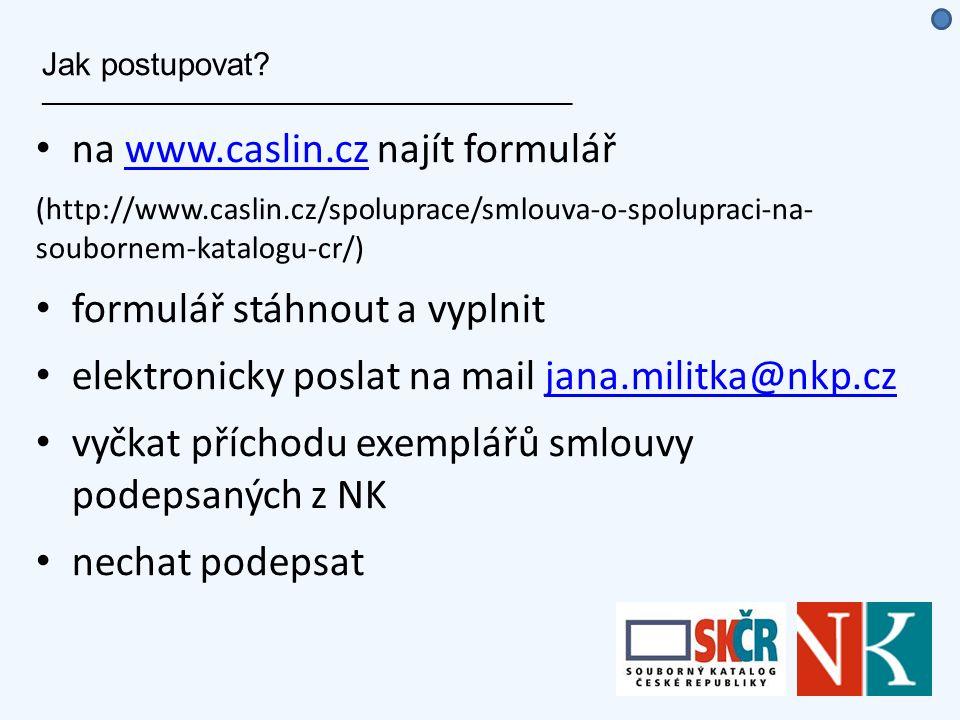 Jak postupovat? ___________________________________________________ na www.caslin.cz najít formulářwww.caslin.cz (http://www.caslin.cz/spoluprace/smlo
