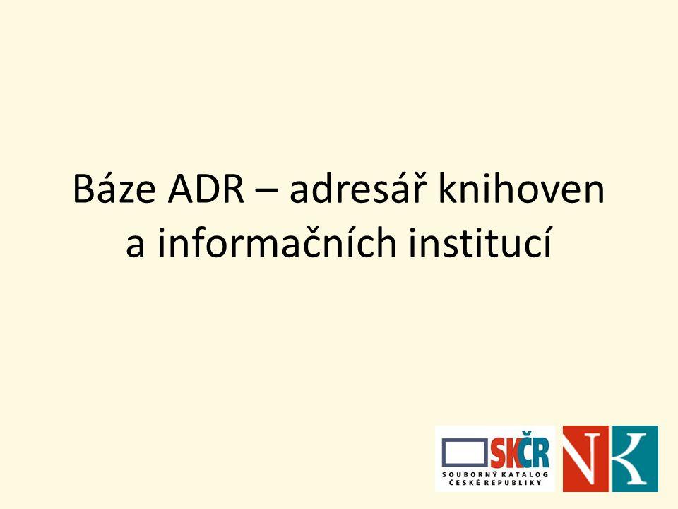 Báze ADR – adresář knihoven a informačních institucí
