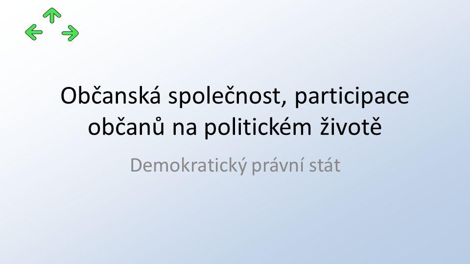 Občanská společnost, participace občanů na politickém životě Demokratický právní stát