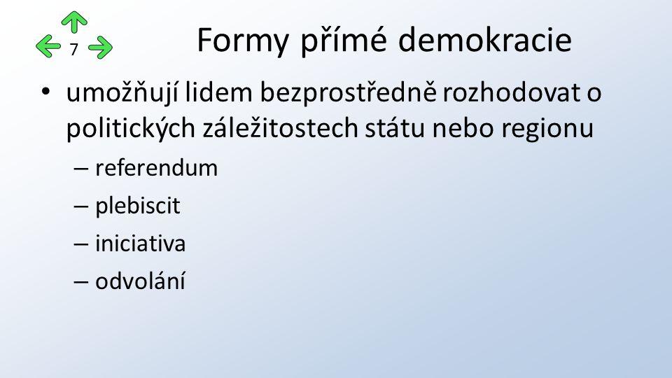 umožňují lidem bezprostředně rozhodovat o politických záležitostech státu nebo regionu – referendum – plebiscit – iniciativa – odvolání Formy přímé de