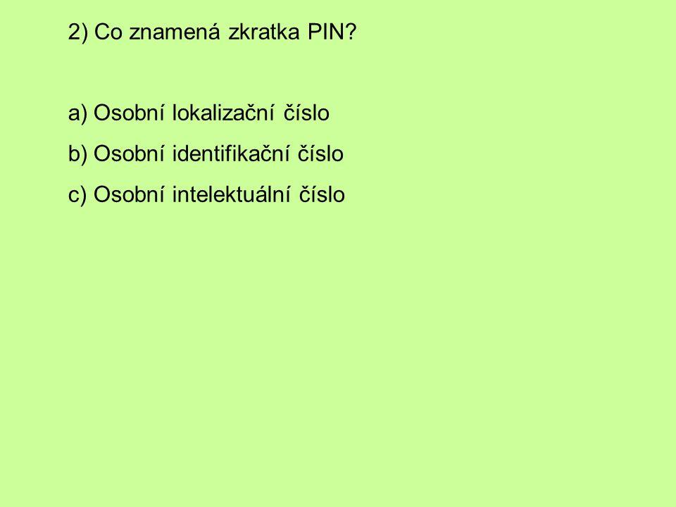 2) Co znamená zkratka PIN.