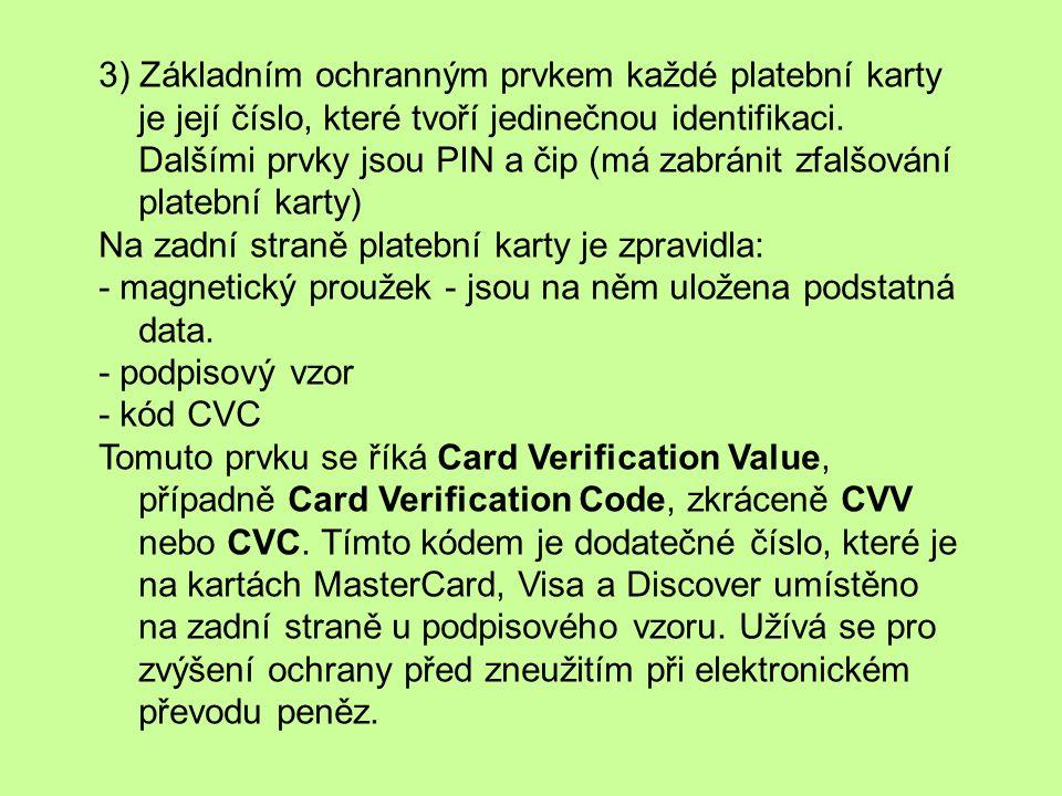 3) Základním ochranným prvkem každé platební karty je její číslo, které tvoří jedinečnou identifikaci.