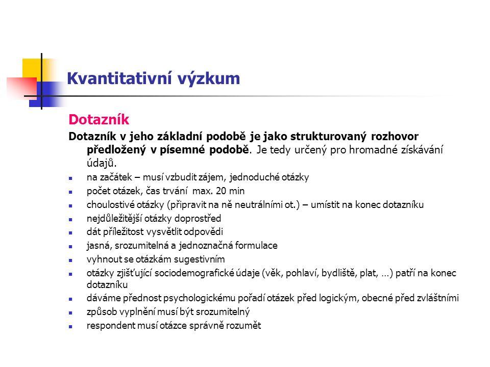 Kvantitativní výzkum Dotazník Dotazník v jeho základní podobě je jako strukturovaný rozhovor předložený v písemné podobě.