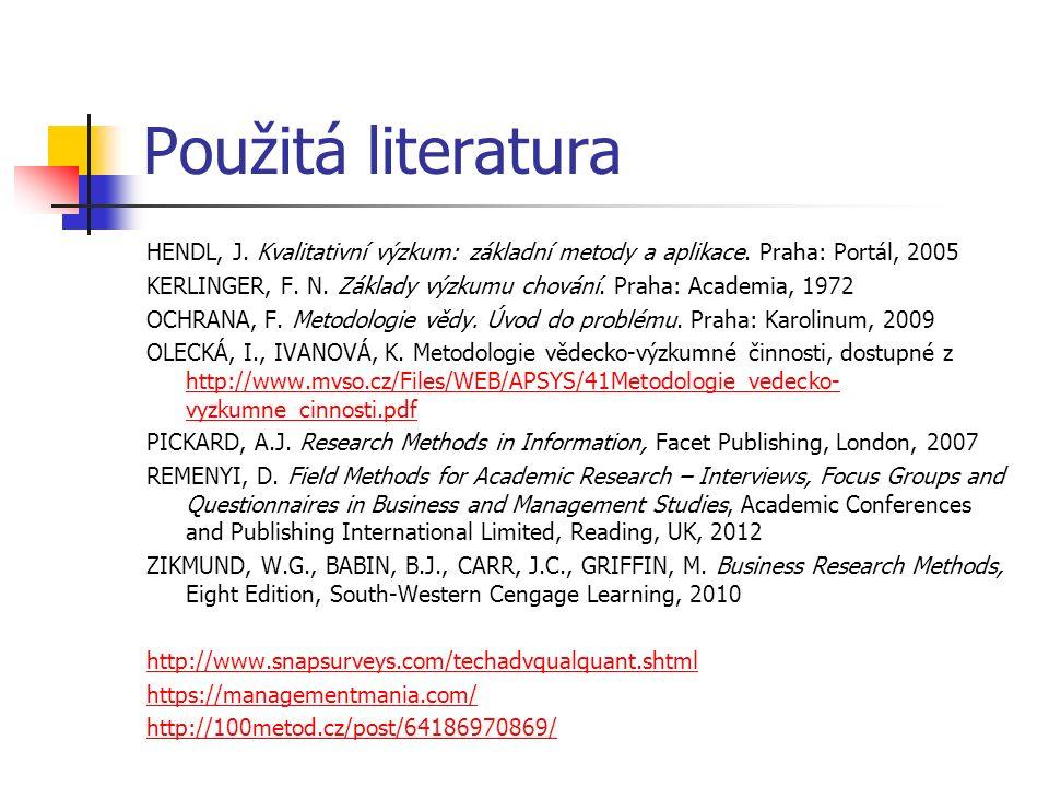 Použitá literatura HENDL, J. Kvalitativní výzkum: základní metody a aplikace.