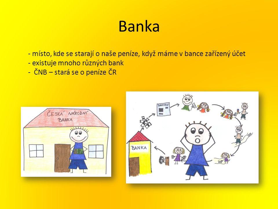 Banka - místo, kde se starají o naše peníze, když máme v bance zařízený účet - existuje mnoho různých bank - ČNB – stará se o peníze ČR