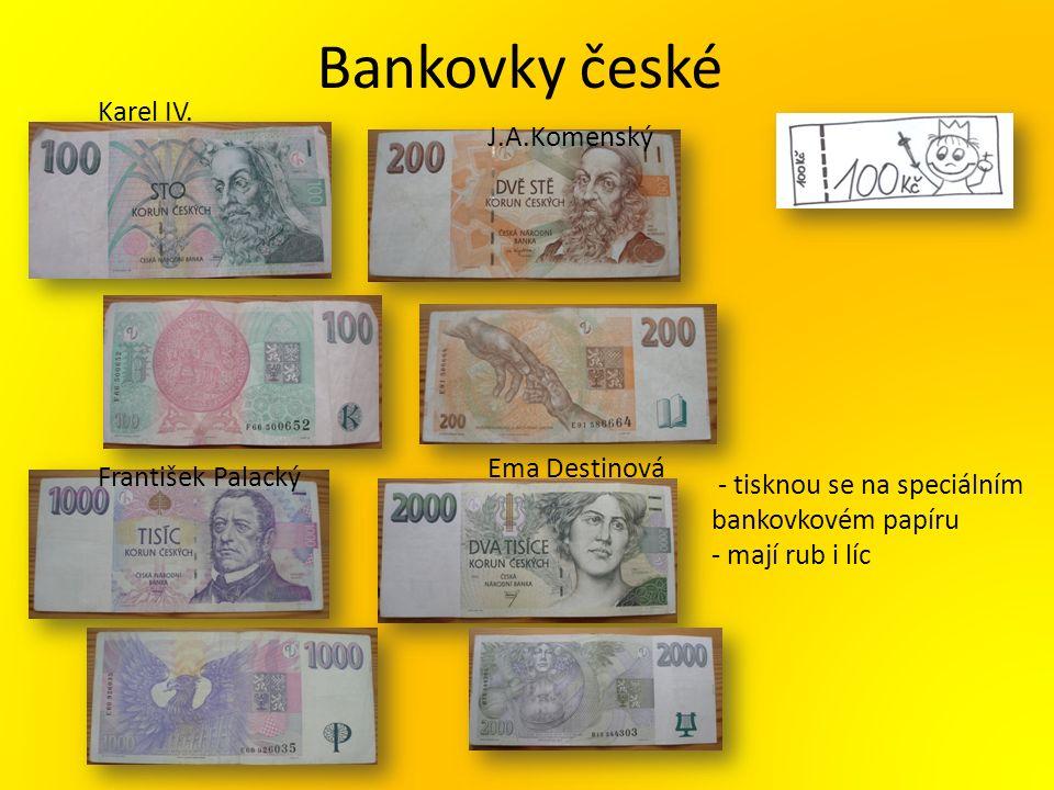 Bankovky české - tisknou se na speciálním bankovkovém papíru - mají rub i líc Karel IV. J.A.Komenský František Palacký Ema Destinová