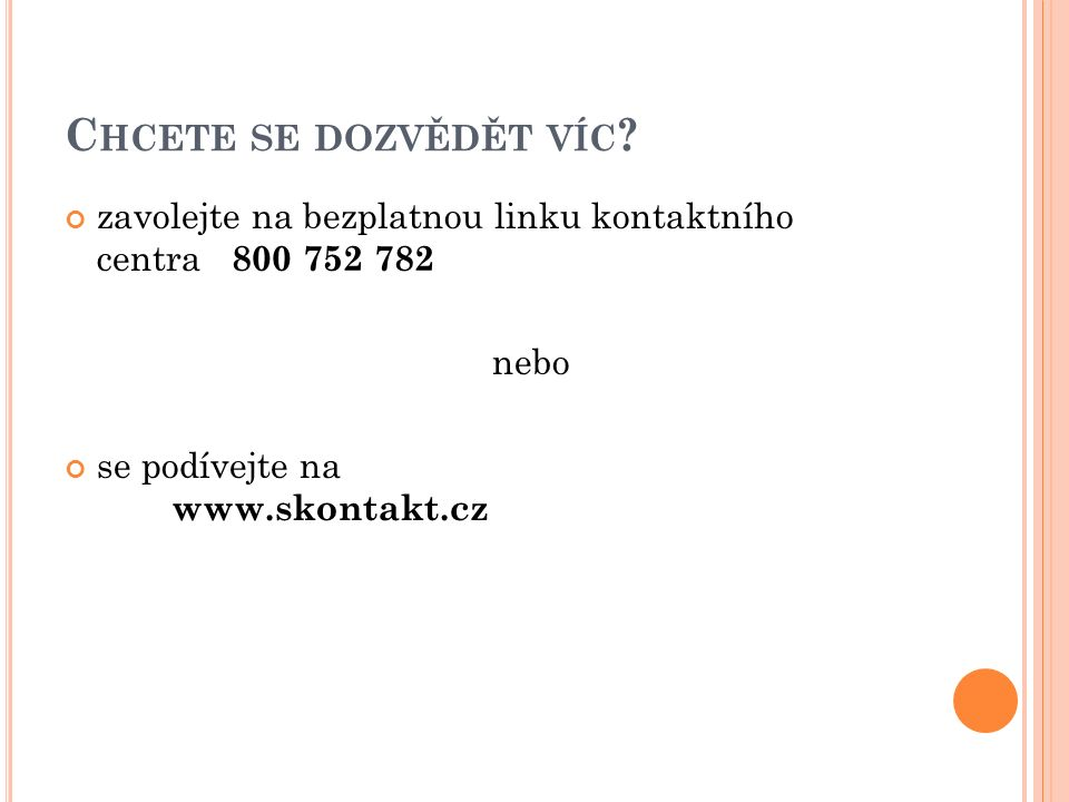 C HCETE SE DOZVĚDĚT VÍC ? zavolejte na bezplatnou linku kontaktního centra 800 752 782 nebo se podívejte na www.skontakt.cz