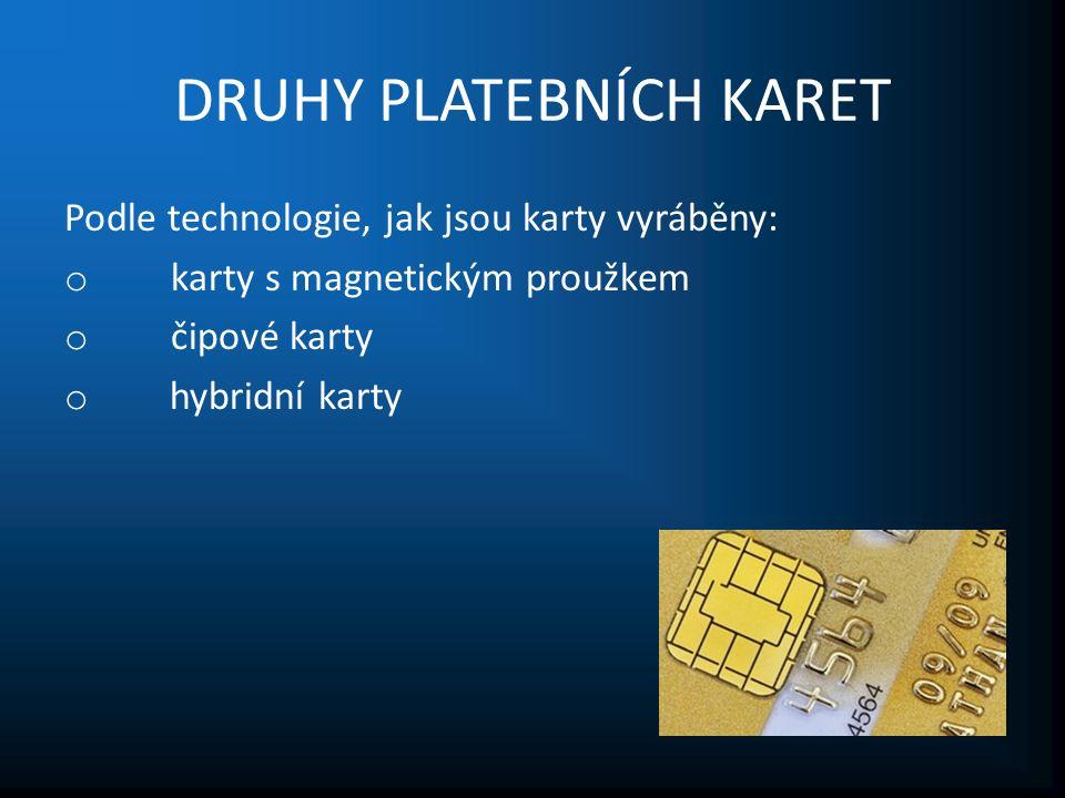 DRUHY PLATEBNÍCH KARET Podle technologie, jak jsou karty vyráběny: o karty s magnetickým proužkem o čipové karty o hybridní karty