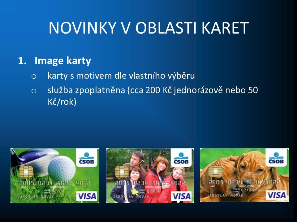 NOVINKY V OBLASTI KARET 1.Image karty o karty s motivem dle vlastního výběru o služba zpoplatněna (cca 200 Kč jednorázově nebo 50 Kč/rok)