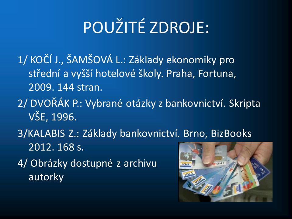 POUŽITÉ ZDROJE: 1/ KOČÍ J., ŠAMŠOVÁ L.: Základy ekonomiky pro střední a vyšší hotelové školy.