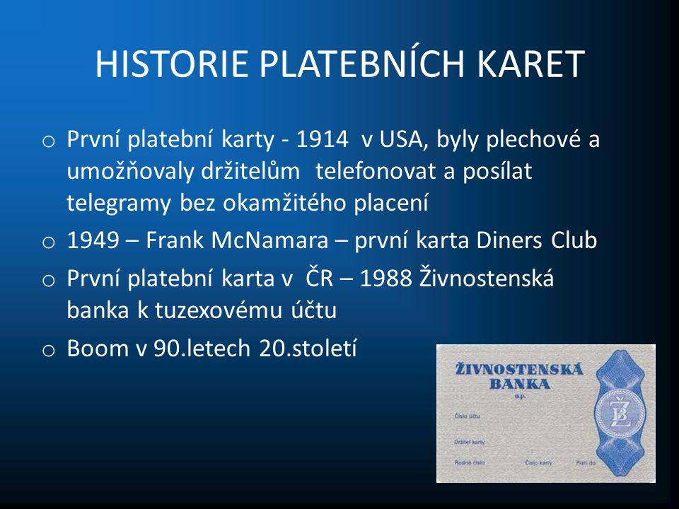 HISTORIE PLATEBNÍCH KARET o První platební karty - 1914 v USA, byly plechové a umožňovaly držitelům telefonovat a posílat telegramy bez okamžitého placení o 1949 – Frank McNamara – první karta Diners Club o První platební karta v ČR – 1988 Živnostenská banka k tuzexovému účtu o Boom v 90.letech 20.století