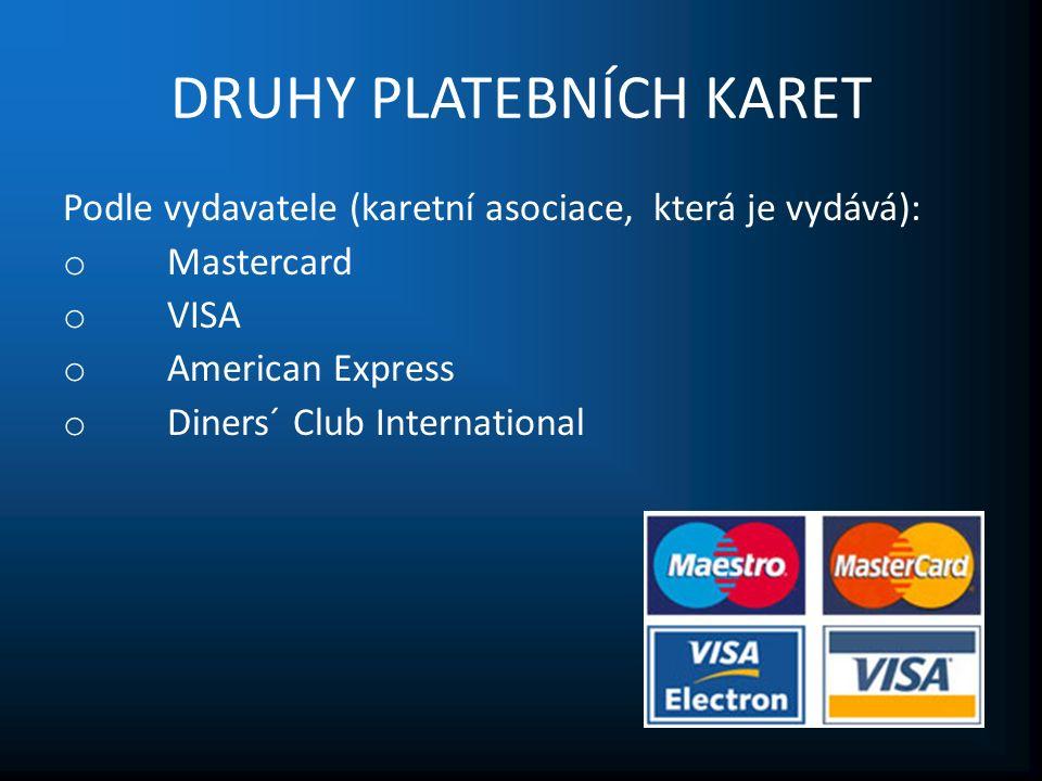 DRUHY PLATEBNÍCH KARET Podle vydavatele (karetní asociace, která je vydává): o Mastercard o VISA o American Express o Diners´ Club International