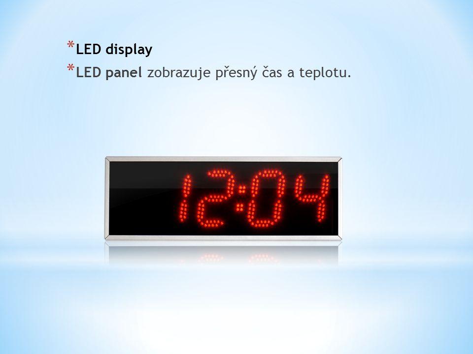 * LED display * LED panel zobrazuje přesný čas a teplotu.