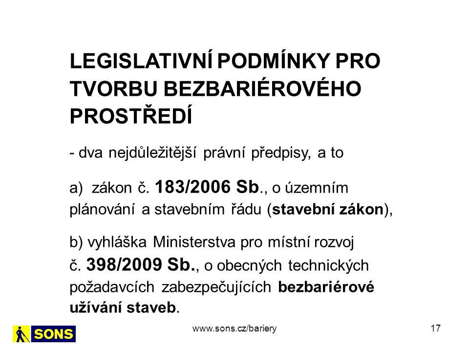 17 LEGISLATIVNÍ PODMÍNKY PRO TVORBU BEZBARIÉROVÉHO PROSTŘEDÍ - dva nejdůležitější právní předpisy, a to a) zákon č. 183/2006 Sb., o územním plánování