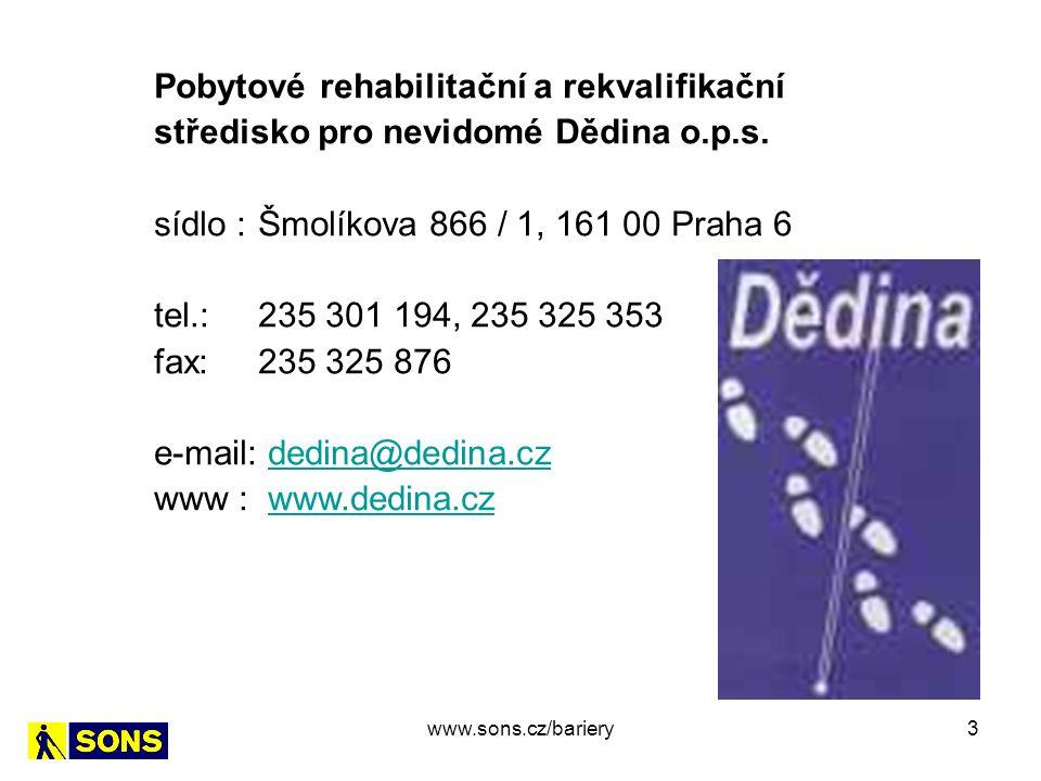 3 Pobytové rehabilitační a rekvalifikační středisko pro nevidomé Dědina o.p.s. sídlo : Šmolíkova 866 / 1, 161 00 Praha 6 tel.: 235 301 194, 235 325 35