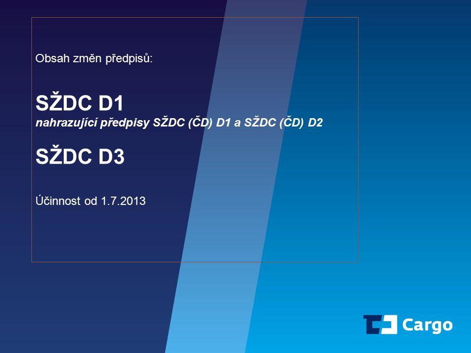 1 Obsah změn předpisů: SŽDC D1 nahrazující předpisy SŽDC (ČD) D1 a SŽDC (ČD) D2 SŽDC D3 Účinnost od 1.7.2013