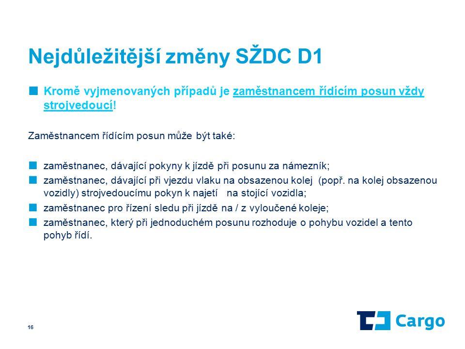 Nejdůležitější změny SŽDC D1 ■ Kromě vyjmenovaných případů je zaměstnancem řídícím posun vždy strojvedoucí.