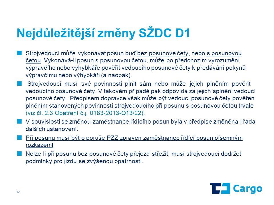 Nejdůležitější změny SŽDC D1 ■ Strojvedoucí může vykonávat posun buď bez posunové čety, nebo s posunovou četou.