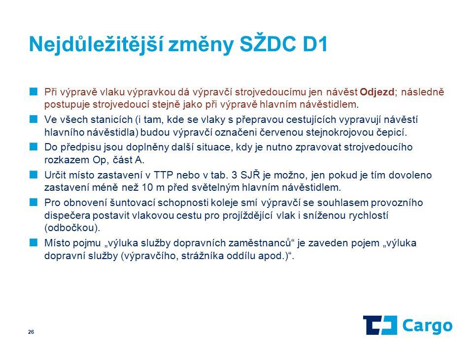 Nejdůležitější změny SŽDC D1 ■ Při výpravě vlaku výpravkou dá výpravčí strojvedoucímu jen návěst Odjezd; následně postupuje strojvedoucí stejně jako při výpravě hlavním návěstidlem.