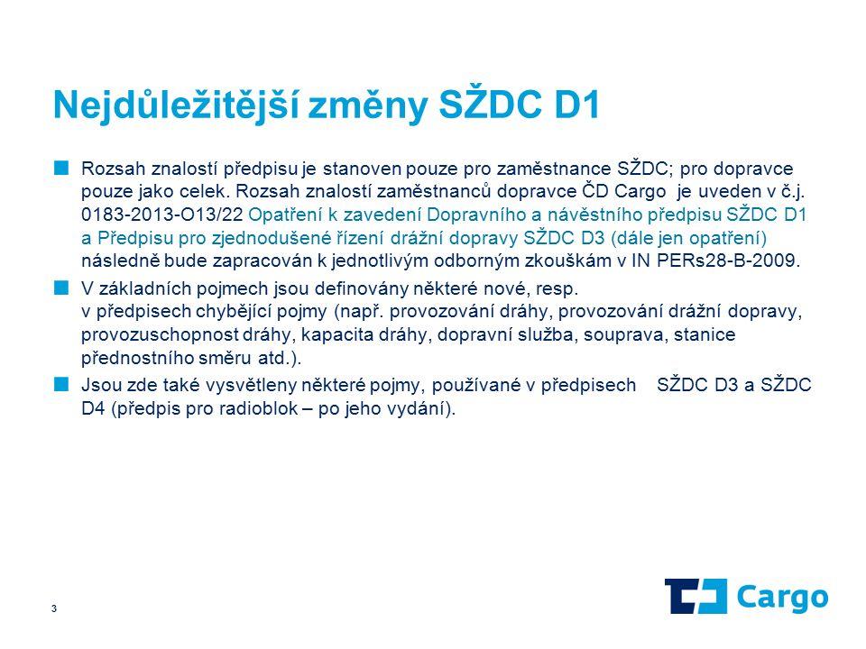 Nejdůležitější změny SŽDC D1 ■ Rozsah znalostí předpisu je stanoven pouze pro zaměstnance SŽDC; pro dopravce pouze jako celek.