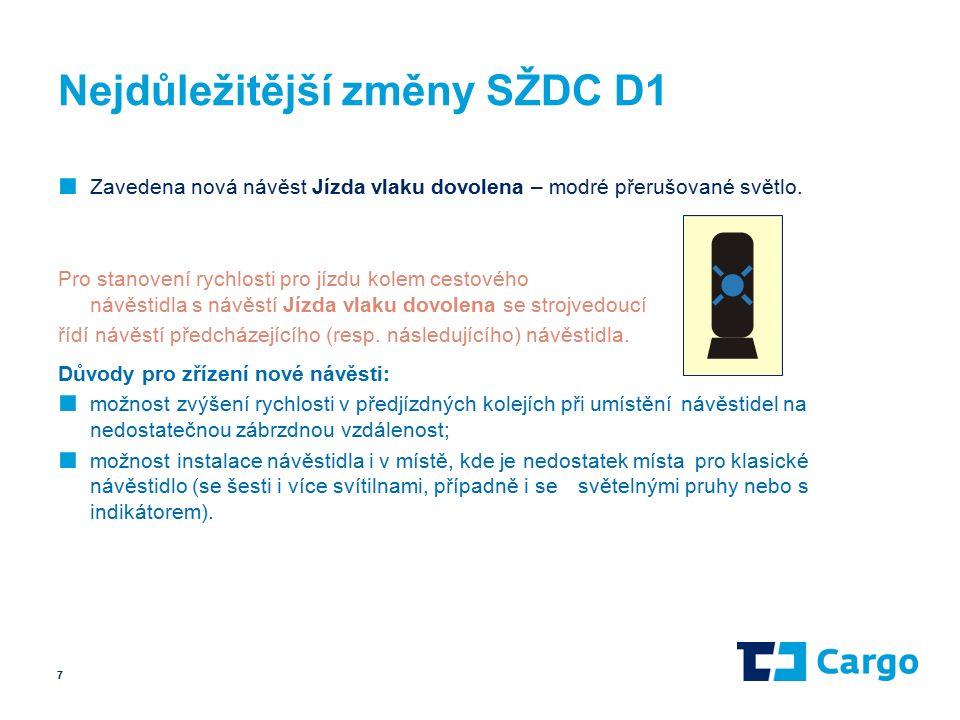 Nejdůležitější změny SŽDC D1 ■ Zavedena nová návěst Jízda vlaku dovolena – modré přerušované světlo.