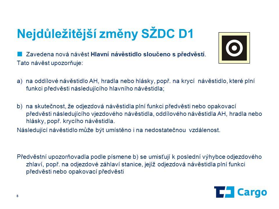 Nejdůležitější změny SŽDC D1 ■ Zavedena nová návěst Hlavní návěstidlo sloučeno s předvěstí.
