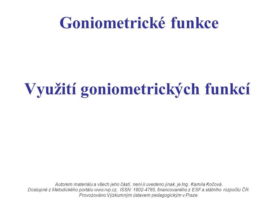 Goniometrické funkce Využití goniometrických funkcí Autorem materiálu a všech jeho částí, není-li uvedeno jinak, je Ing. Kamila Kočová. Dostupné z Met
